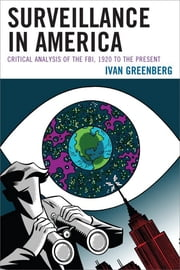 Surveillance in America - Critical Analysis of the FBI, 1920 to the Present ebook by Ivan Greenberg