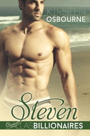 Steven: Dallas Billionaires Book One ebook by Kirsten Osbourne