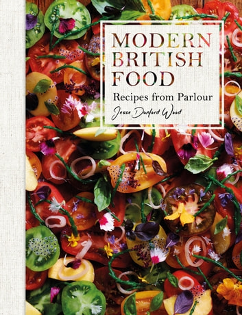 Modern British Food - Recipes from Parlour ebook by Mr Jesse Dunford Wood