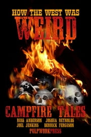 How the West Was Weird: Campfire Tales ebook by Russ Anderson
