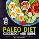 Paleo Diet Cookbook and Guide (Boxed Set): 3 Books In 1 Paleo Diet Plan Cookbook for Beginners With Over 70 Recipes - 3 Books In 1 Paleo Diet Plan Cookbook for Beginners With Over 70 Recipes ebook by Speedy Publishing