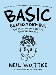 Basic Brainstorming - The Start of the Creative Thinking Process ebook by Neil Wuttke