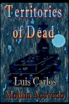 Territories of Dead ebook by Luis Carlos Molina Acevedo