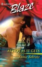 As Hot As It Gets ebook by Jamie Sobrato