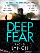 Deep Fear - An unputdownable crime thriller eBook by Rachel Lynch