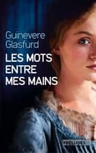 Les Mots entre mes mains ebook by Guinevere Glasfurd