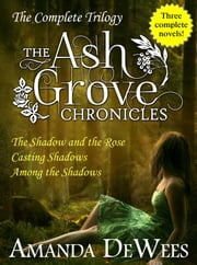 Ash Grove Chronicles Boxed Set (The Shadow and the Rose, Casting Shadows, Among the Shadows) ebook by Amanda DeWees