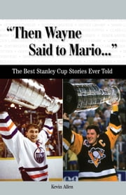 """Then Wayne Said to Mario. . ."" - The Best Stanley Cup Stories Ever Told ebook by Kevin Allen"