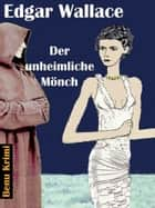 Der unheimliche Mönch ebook by Edgar Wallace