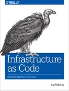Infrastructure as Code - Managing Servers in the Cloud ebook by Kief Morris