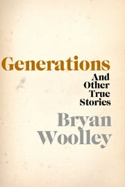 Generations and Other True Stories ebook by Bryan Woolley