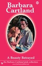 132. A Beauty Betrayed ebook by Barbara Cartland