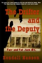 The Drifter and the Deputy - Farr and Fat Jack, #4 ebook by Kendall Hanson