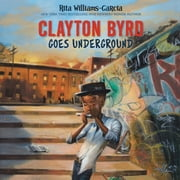 Clayton Byrd Goes Underground audiobook by Rita Williams-Garcia