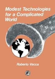 Modest Technologies for a Complicated World: Pergamon International Library of Science, Technology, Engineering and Social Studies ebook by Vacca, Roberto