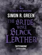The Bride Wore Black Leather - Nightside Book 12 ebook by Simon Green