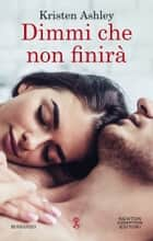 Dimmi che non finirà eBook by Kristen Ashley