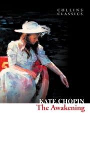 The Awakening (Collins Classics) ebook by Kate Chopin
