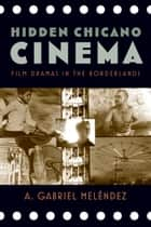 Hidden Chicano Cinema ebook by A. Gabriel Meléndez