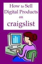 How to Sell Digital Products on Craigslist ebook by Robert George