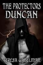 Duncan (The Protectors) ebook by Teresa Gabelman