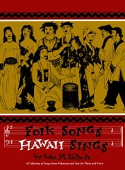 Folk Songs Hawaii Sings - A Collection of Songs from Polynesia and Asia for Piano and Voice ebook by John M. Kelly