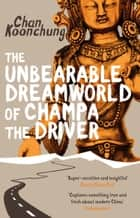 The Unbearable Dreamworld of Champa the Driver ebook by Chan Koonchung, Nicky Harman