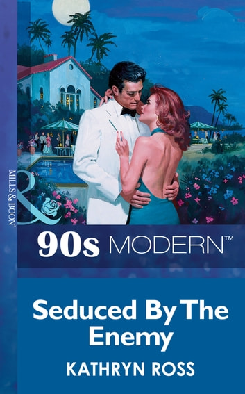 Seduced By The Enemy (Mills & Boon Vintage 90s Modern) ebook by Kathryn Ross