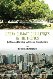 Urban Climate Challenges in the Tropics - Rethinking Planning and Design Opportunities ebook by Rohinton Emmanuel