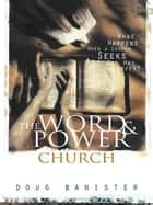 The Word and Power Church ebook by Douglas Banister
