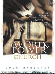 The Word and Power Church - What Happens When a Church Seeks All God Has to Offer? ebook by Douglas Banister