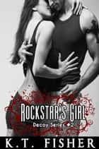 Rockstar's Girl - Decoy, #2 ebook by K.T Fisher