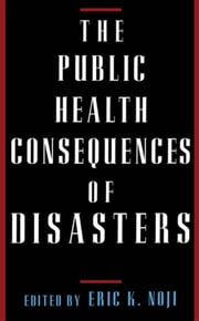 The Public Health Consequences of Disasters ebook by Eric K. Noji