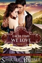 Each Time We Love (The Southern Women Series, Book 2) ebook by Shirlee Busbee