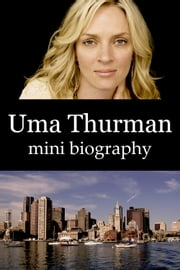 Uma Thurman Mini Biography ebook by eBios