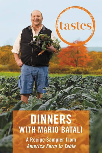 Tastes: Dinners with Mario Batali - A Recipe Sampler from America--Farm to Table ebook by Mario Batali,Jim Webster