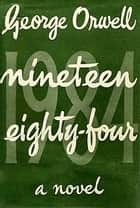 Nineteen Eighty-Four - 1984 ebook by George Orwell
