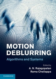 Motion Deblurring - Algorithms and Systems ebook by A. N. Rajagopalan,Rama Chellappa