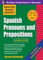 Practice Makes Perfect Spanish Pronouns and Prepositions, Second Edition ebook by Dorothy Richmond
