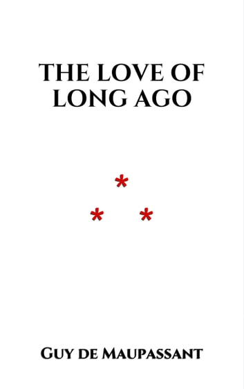 The Love Of Long Ago Ebook By Guy De Maupassant 1230000396912