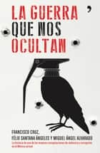 La guerra que nos ocultan ebook by Francisco Cruz