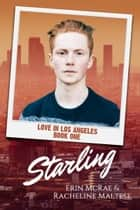 Starling - Love in Los Angeles Book 1 ebook by Erin McRae and Racheline Maltese