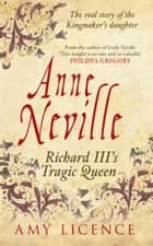 Anne Neville - Richard III's Tragic Queen ebook by Amy Licence