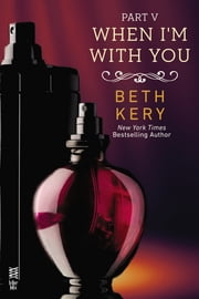 When I'm With You Part V - When You Submit ebook by Beth Kery