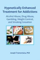 Hypnotically Enhanced Treatment for Addictions ebook by Joseph Tramontana
