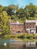 Derwent Valley Walks: Cromford ebook by Denis Eardley