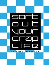 Sort Out Your Crap Life ebook by Anstey, Claire