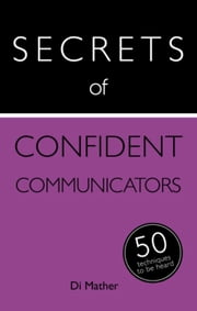 Secrets of Confident Communicators: 50 Techniques to Be Heard ebook by Diana Mather