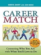 Career Match - Connecting Who You Are with What You'll Love to Do ebook by Shoya Zichy,Ann Bidou