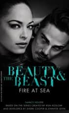 Beauty & the Beast: Fire at Sea ebook by Nancy Holder